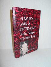 How to Gain a Testimony of the Gospel of Jesus Christ by John J. Stewart