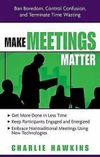 Make Meetings Matter: Ban Boredom, Co-Opt Confusion, and Eliminate Time Wasting