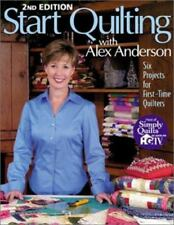 Start Quilting with Alex Anderson Six Projects for First Time Quilters 2nd Ed