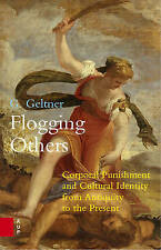 Flogging Others: Corporal Punishment and Cultural Identity from Antiquity to the