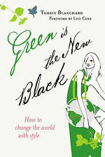 Green is the New Black: How to Save the World in Style, By Blanchard, Tamsin,in