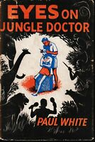 EYES ON JUNGLE DOCTOR by PAUL WHITE hc/dj 1954