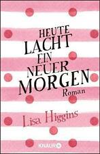 Heute lacht ein neuer Morgen von Lisa Higgins (2016, Taschenbuch), UNGELESEN