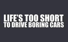 Life too short funny car van, bumper, windows, lorry JDM vinyl decal sticker