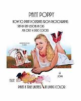 Paint Poppy. How to Paint Portraits from Photographs. Step-By-Step-Lessons in Oi