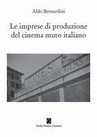 Le imprese di produzione del cinema muto italiano - Bernardini Aldo