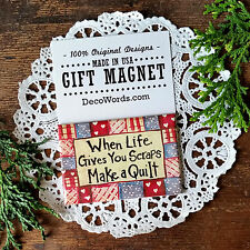 Quote Saying * When Life Gives You Scraps Make a Quilt * Gift Magnet Made in USA