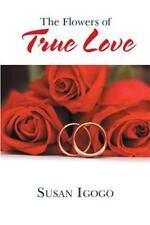 The Flowers of True Love by Susan Igogo (2016, Paperback)