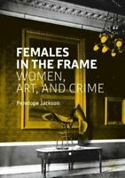 Females in the Frame Women, Art, and Crime by Penelope Jackson 9783030207656