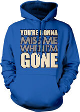 You're Gonna Miss Me When I'm Gone Movie Song Country Title Am Hoodie Sweatshirt
