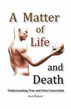 A Matter of Life and Death: Understanding True and False Conversion (Paperback o