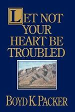 Let Not Your Heart Be Troubled by Boyd K. Packer (1991, Hardcover) BRAND NEW