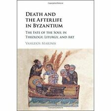 Death and the Afterlife in Byzantium: The Fate of the Soul in Theology,...