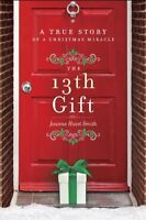 The 13th Gift: A True Story of a Christmas Miracle by Joanne Huist Smith