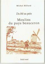 Du blé au pain Moulins du pays beauceron par Michel Billard / BEAUCE