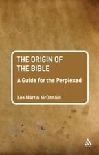 The Origin of the Bible: A Guide For the Perplexed Guides for the Perplexed