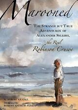 Marooned: The Strange but True Adventures of Alexander Selkirk, the Real Robinso