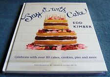Edd Kimber - SAY IT WITH CAKE - 80 Cakes, Cookies, Pies & More - Hardcover Book