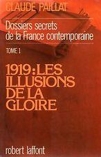 CLAUDE PAILLAT / DOSSIERS SECRETS DE LA FRANCE.. 1919 LES ILLUSIONS DE LA GLOIRE
