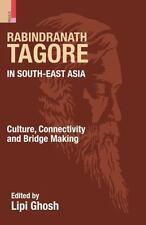 Rabindranath Tagore in South-East Asia: Culture, Connectivity and Bridge Maki...