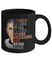 RBG Ruth Bader Ginsburg Women Belong In All Places Decisions Made Mug Gift Cup