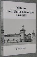 Cariplo 1991 MILANO NELL'UNITÀ NAZIONALE 1860-1898 storia politica società arte
