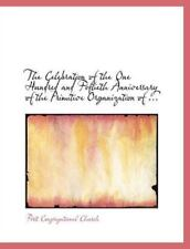The Celebration Of The One Hundred And Fiftieth Anniversary Of The Primitive .