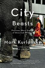 City Beasts: Fourteen Stories of Uninvited Wildlife by Mark Kurlansky