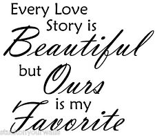 EVERY LOVE STORY IS BEAUTIFUL BUT OURS IS MY FAVORITE WALL DECAL STICKER BEDROOM