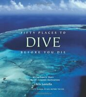 Fifty Places to Dive Before You Die by Chris Santella New Hardback Book
