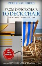 From Office Chair to Deck Chair : How to Have 2 Summers a Year by Peter...