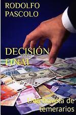Decisión Final : Una Novela de Temerarios by Rodolfo Pascolo (2017, Paperback)