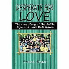 Desperate for Love : The True Story of the Faith, Hope, and Love Kids Ranch...