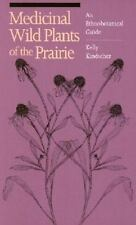 Medicinal Wild Plants of the Prairie: An Ethnobotanical Guide: By Kelly Kinds...