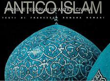 ANTICO ISLAM storia e tesori di un'antica civiltà - F. Romana - Ed. White Star #
