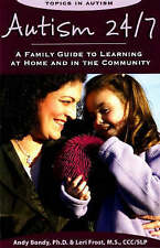 Autism 24/7: A Family Guide to Learning at Home and in the Community by Andy...