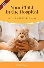Your Child in the Hospital : A Practical Guide for Parents by Nancy Keene...