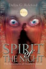 Spirit of the Night : The Adventures of Elizabeth Keene by Dallas G. Releford...