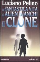 La fantastica vita di Alien Bianchi, il clone -L.Pelino- Libro nuovo in Offerta!