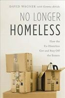 No Longer Homeless : How the Ex-Homeless Get and Stay Off the Streets, Hardco...