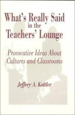 What's Really Said in the Teachers' Lounge: Provocative Ideas About-ExLibrary