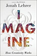 Imagine: How Creativity Works by Jonah Lehrer: ISBN: 9780547386072