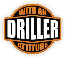 Driller With An Attitude Hard Hat Decal / Helmet Sticker Label Oil Drill Well