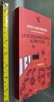 GG LIBRO: LA SCUOLA RACCONTATA AL MIO CANE - PAOLA MASTROCOLA - LE FENICI ROSSE