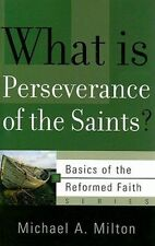 What Is Perseverance of the Saints? by Michael A Milton (Paperback / softback)