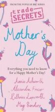 Very Good, Trade Secrets - Mother's Day - Everything you need to know for a Happ