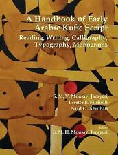 A Handbook of Early Arabic Kufic Script: Reading, Writing, Callig 9780998172743