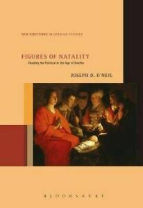Figures of Natality Reading the Political in the Age of Goethe #11184