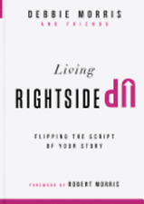 Living Rightside Up: Flipping the Script of Your Story by Debbie Morris: New