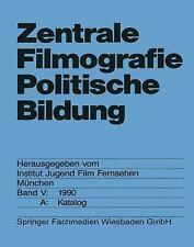 Zentrale Filmografie Politische Bildung : Band V - 1990. a - Katalog (2013,...
